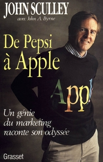 De Pepsi à Apple : un génie du marketing raconte son odyssée - John A. Byrne