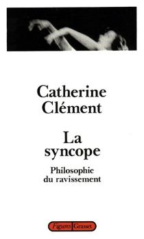 La Syncope : philosophie du ravissement - CatherineClément