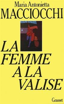 La Femme à la valise : voyage intellectuel d'une femme en Europe - Maria AntoniettaMacciocchi