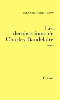 Les Derniers jours de Charles Baudelaire - Bernard-HenriLévy