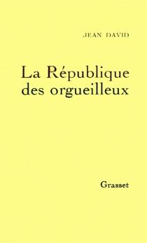La République des orgueilleux - JeanDavid