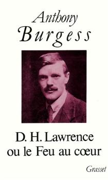 D.H. Lawrence ou Le feu au coeur - AnthonyBurgess