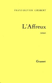 L'affreux - Franz-OlivierGiesbert