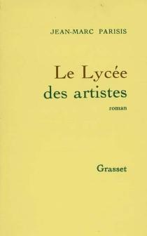 Le Lycée des artistes - Jean-MarcParisis