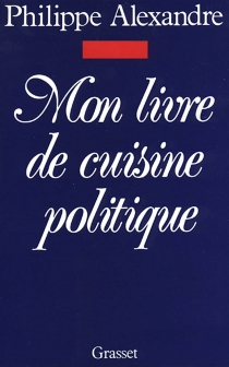 Mon livre de cuisine politique - PhilippeAlexandre