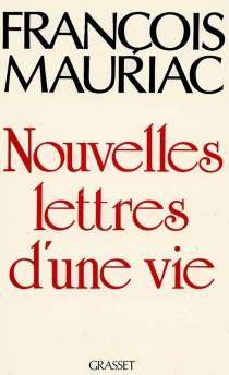 Nouvelles lettres d'une vie : 1906-1970 - FrançoisMauriac