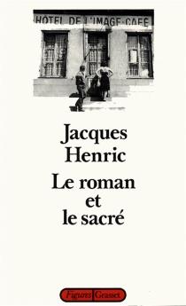 Le Roman et le sacré - JacquesHenric