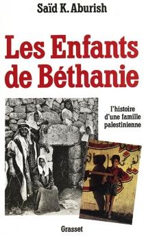 Les Enfants de Béthanie : l'histoire d'une famille palestinienne - SaïdK.Aburish