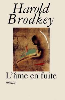 L'Ame en fuite - HaroldBrodkey