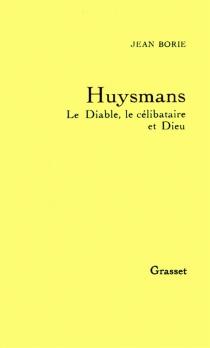 Huysmans : le diable, le célibataire et Dieu - JeanBorie