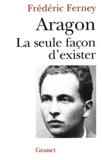 Aragon, la seule façon d'exister - FrédéricFerney