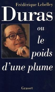 Marguerite Duras ou le Poids d'une plume - FrédériqueLebelley