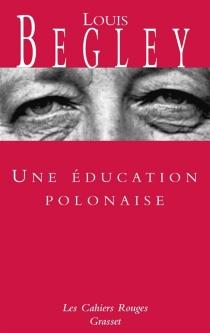 Une éducation polonaise - LouisBegley