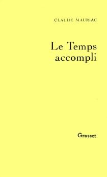 Le Temps accompli - ClaudeMauriac