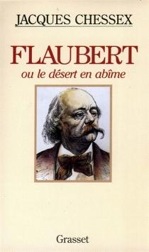 Flaubert ou le Désert en abîme - JacquesChessex