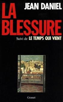 La Blessure| Le Temps qui vient - JeanDaniel