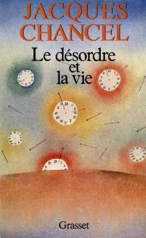 Le Désordre et la vie - JacquesChancel