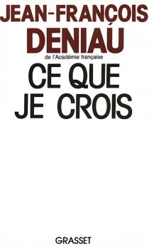 Ce que je crois - Jean-FrançoisDeniau