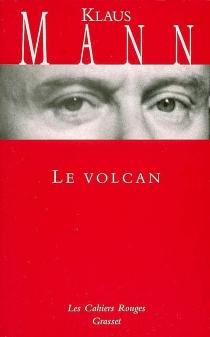 Le volcan : un roman de l'émigration allemande, 1933-1939 - KlausMann