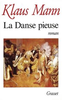 La danse pieuse : livre d'aventures d'une jeunesse - KlausMann
