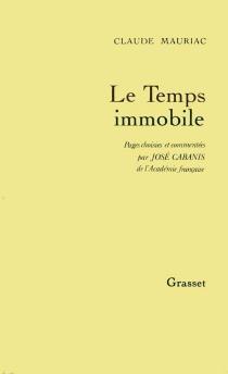 Le Temps immobile : pages choisies et commentées par José Cabanis - ClaudeMauriac