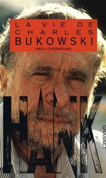 Hank : la vie de Charles Bukowski - NeeliCherkovski