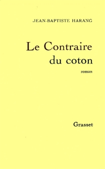 Le contraire du coton - Jean-BaptisteHarang