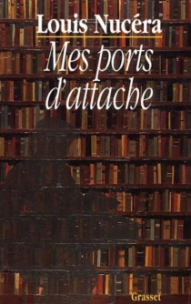 Mes ports d'attache - Louis Nucéra