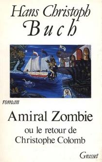 Amiral Zombie ou le Retour de Christophe Colomb - Hans ChristophBuch