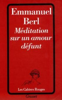 Méditations sur un amour défunt - EmmanuelBerl