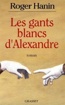 Les Gants blancs d'Alexandre - RogerHanin