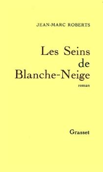 Les Seins de Blanche-Neige - Jean-MarcRoberts