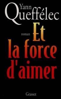 Et la force d'aimer - YannQueffélec