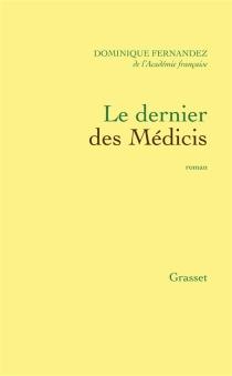 Le Dernier des Médicis - DominiqueFernandez