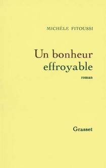 Un bonheur effroyable - MichèleFitoussi