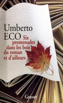 Six promenades dans les bois du roman et d'ailleurs - UmbertoEco