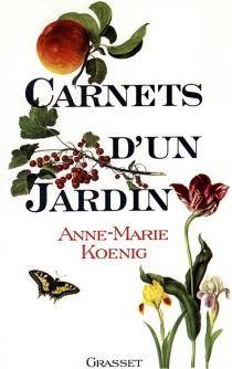 Carnets d'un jardin - Anne-MarieKoenig
