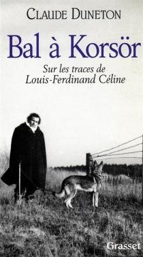 Bal à Korsör : sur les traces de Louis-Ferdinand Céline - ClaudeDuneton