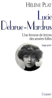 Lucie Delarue-Mardrus : une femme de lettres des années folles - HélènePlat