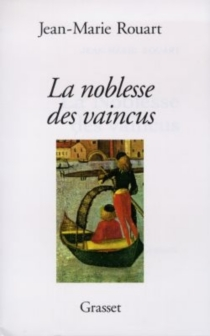 La noblesse des vaincus - Jean-MarieRouart