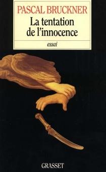 La tentation de l'innocence - PascalBruckner
