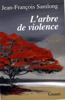L'Arbre de violence - Jean-FrançoisSamLong