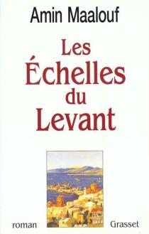 Les échelles du Levant - AminMaalouf