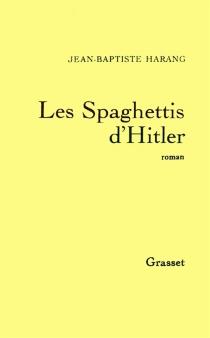 Les spaghettis d'Hitler - Jean-BaptisteHarang