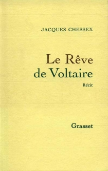 Le rêve de Voltaire - JacquesChessex