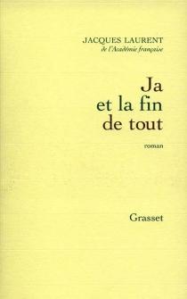 Ja et la fin de tout - JacquesLaurent