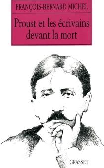 Proust et les écrivains devant la mort - François-BernardMichel