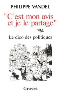C'est mon avis et je le partage : le dico des politiques - PhilippeVandel