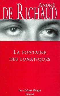 La fontaine des lunatiques - André deRichaud
