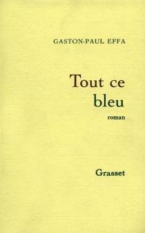 Tout ce bleu - Gaston-PaulEffa